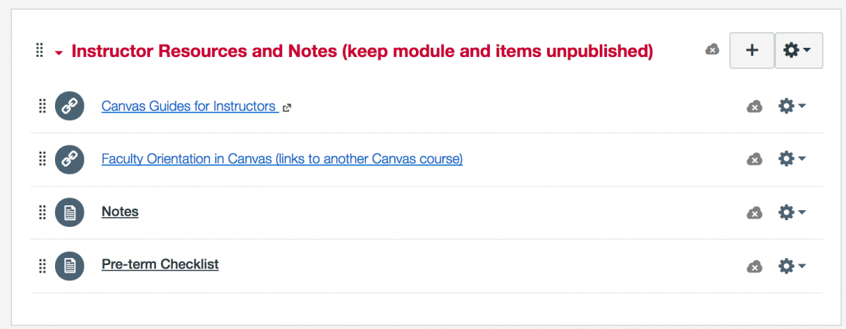 "Screen capture of an unpublish Canvas Module entitled, ""instructor Resources and Notes (Keep Module and items unpublished)."" Items in the module include external links to Canvas Guides for Instructors and Faculty Orientation in Canvas (links to another Canvas course). Other module items inlcude Notes and Pre-term Checklist."